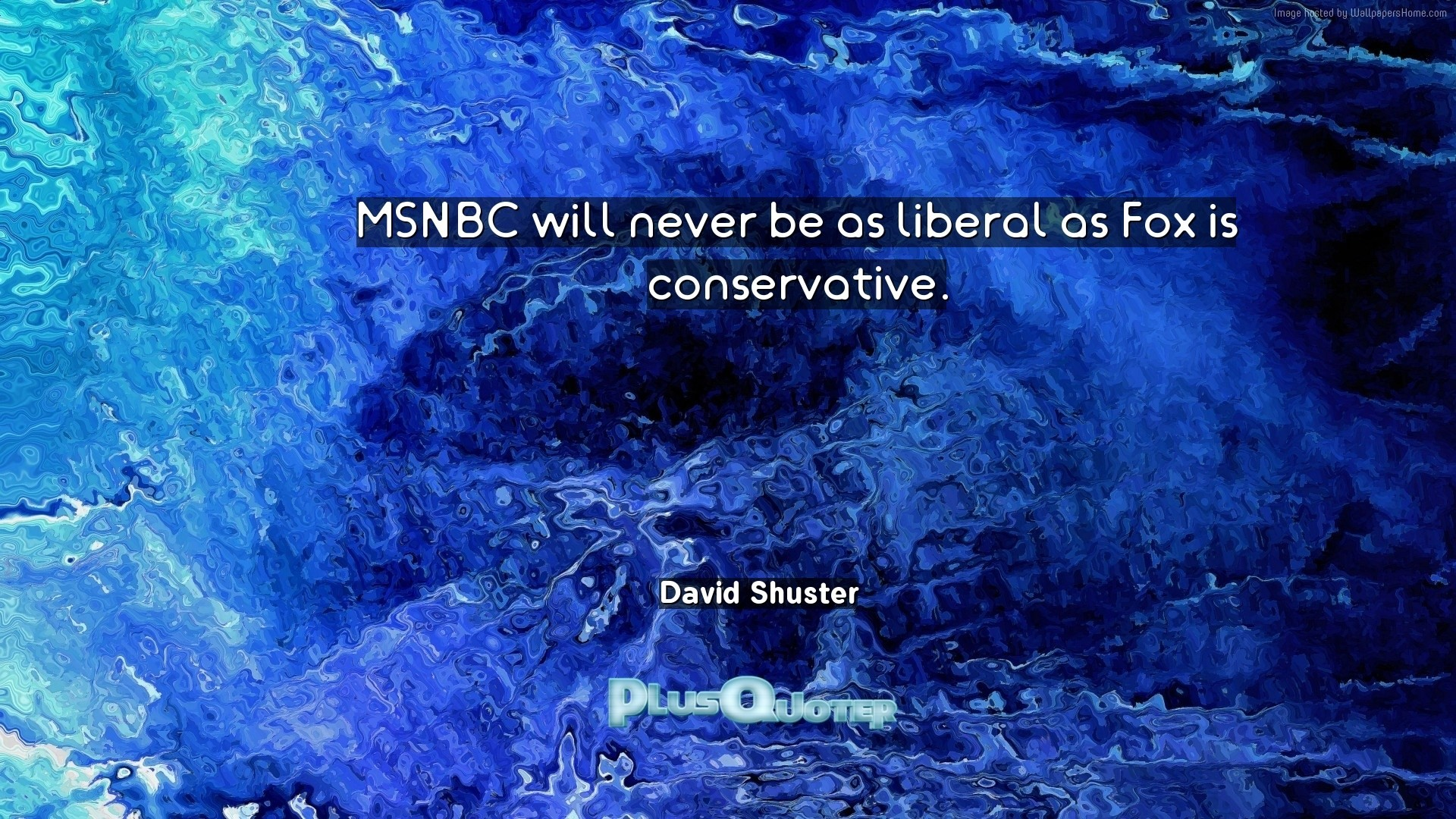 """Res: 1920x1080, Download Wallpaper with inspirational Quotes- """"MSNBC will never be as  liberal as Fox is"""