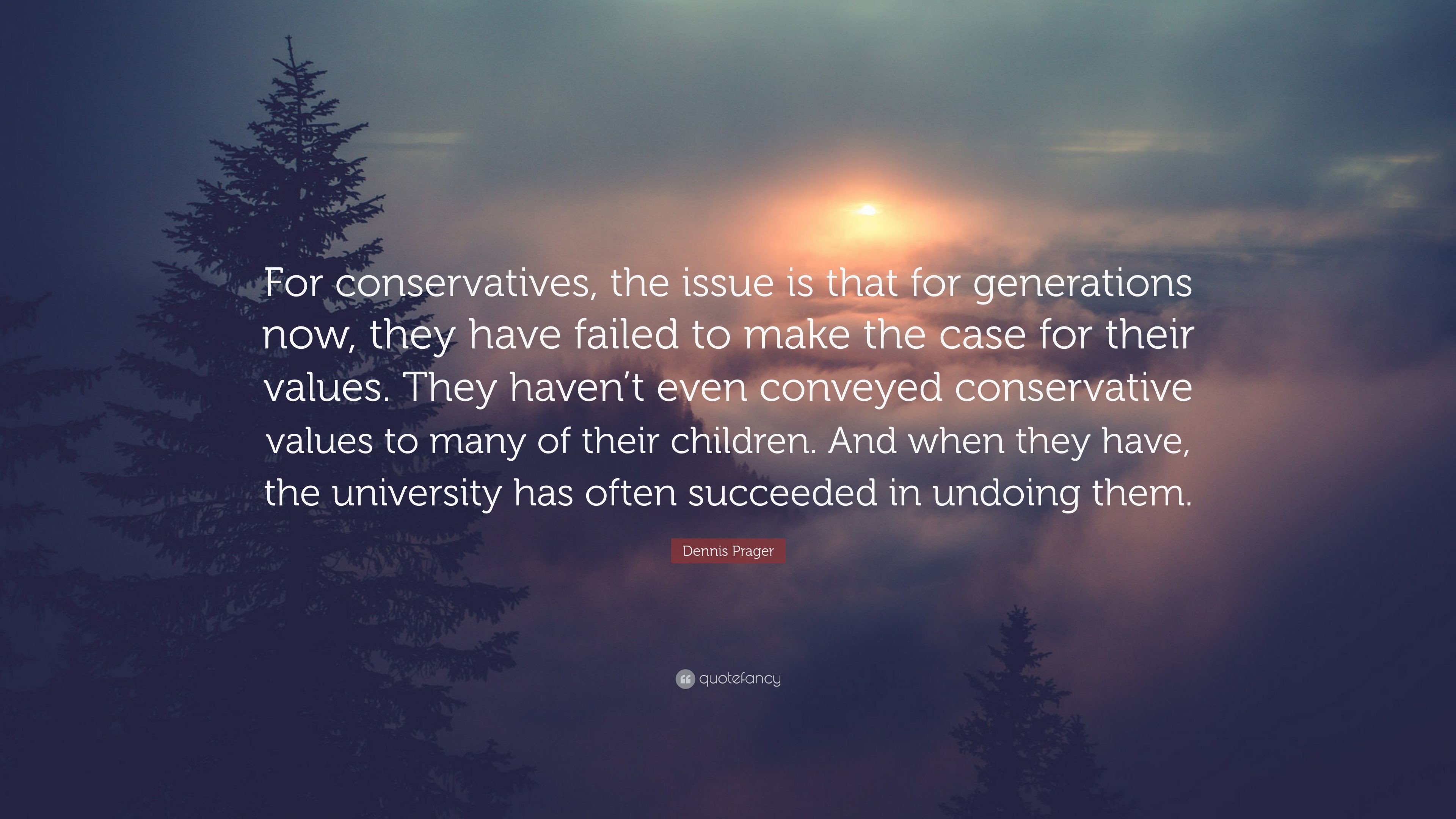 """Res: 3840x2160, Dennis Prager Quote: """"For conservatives, the issue is that for generations  now,"""
