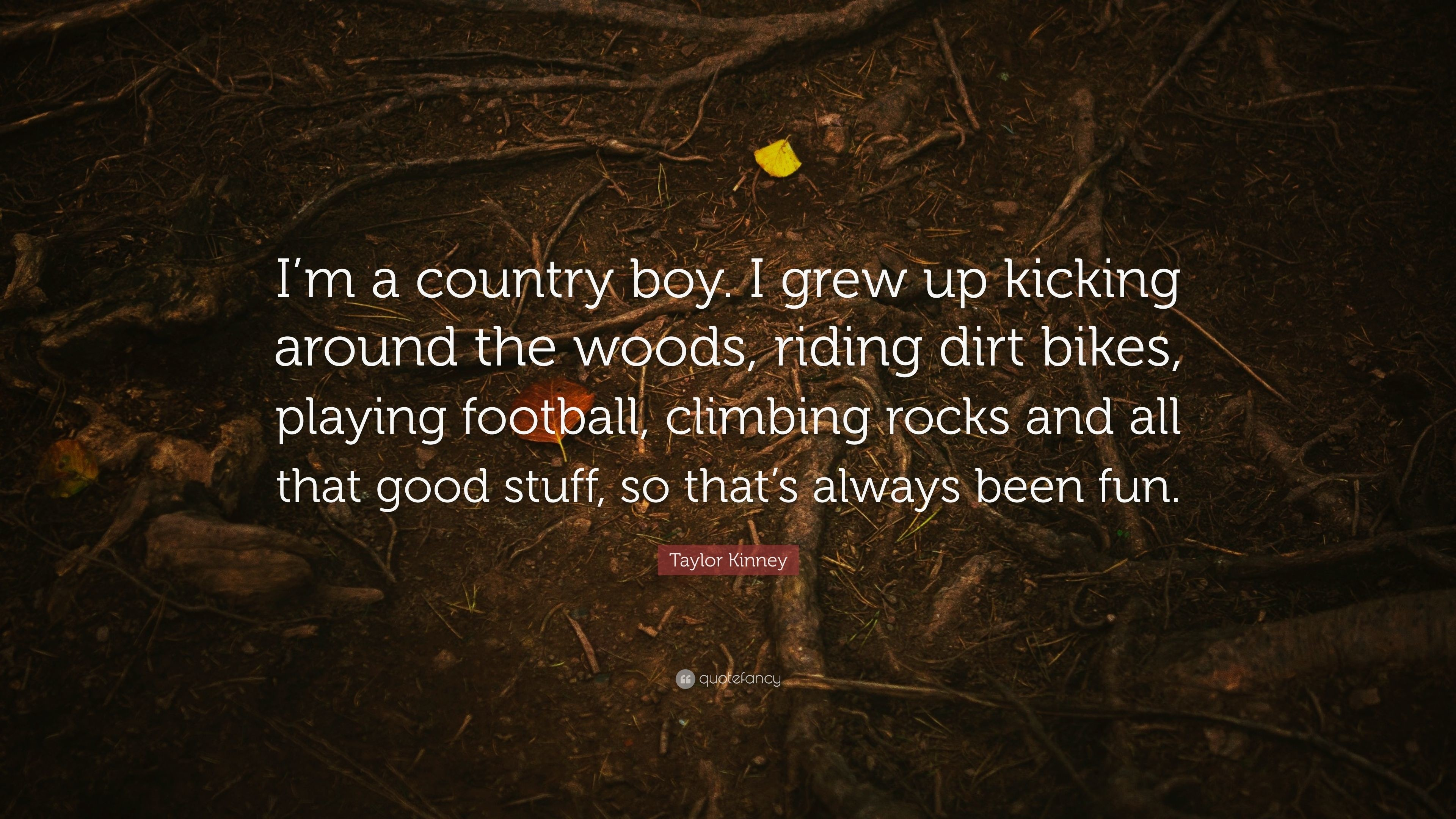 "Res: 3840x2160, Taylor Kinney Quote: ""I'm a country boy. I grew up kicking"