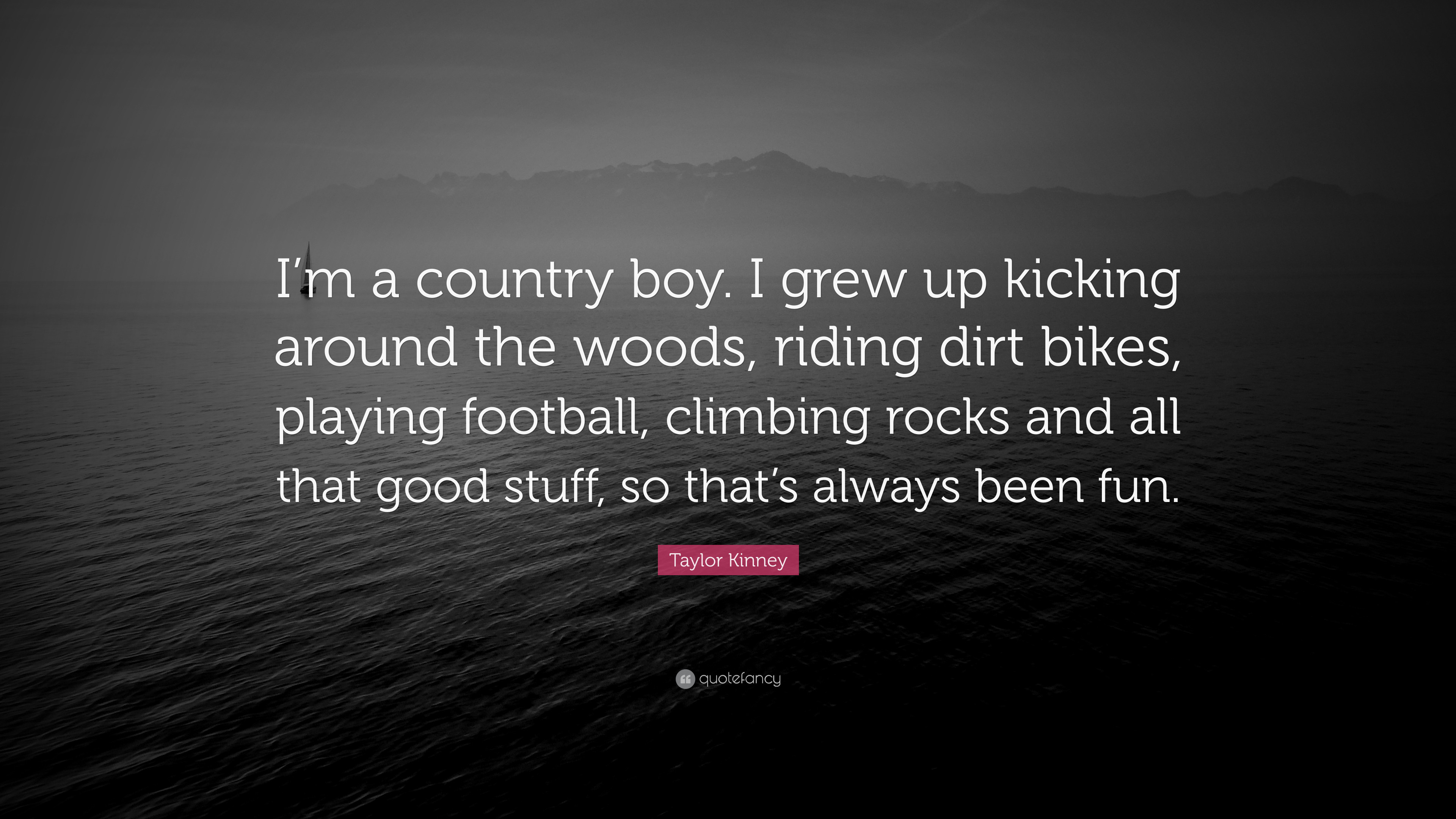 """Res: 3840x2160, Taylor Kinney Quote: """"I'm a country boy. I grew up kicking"""