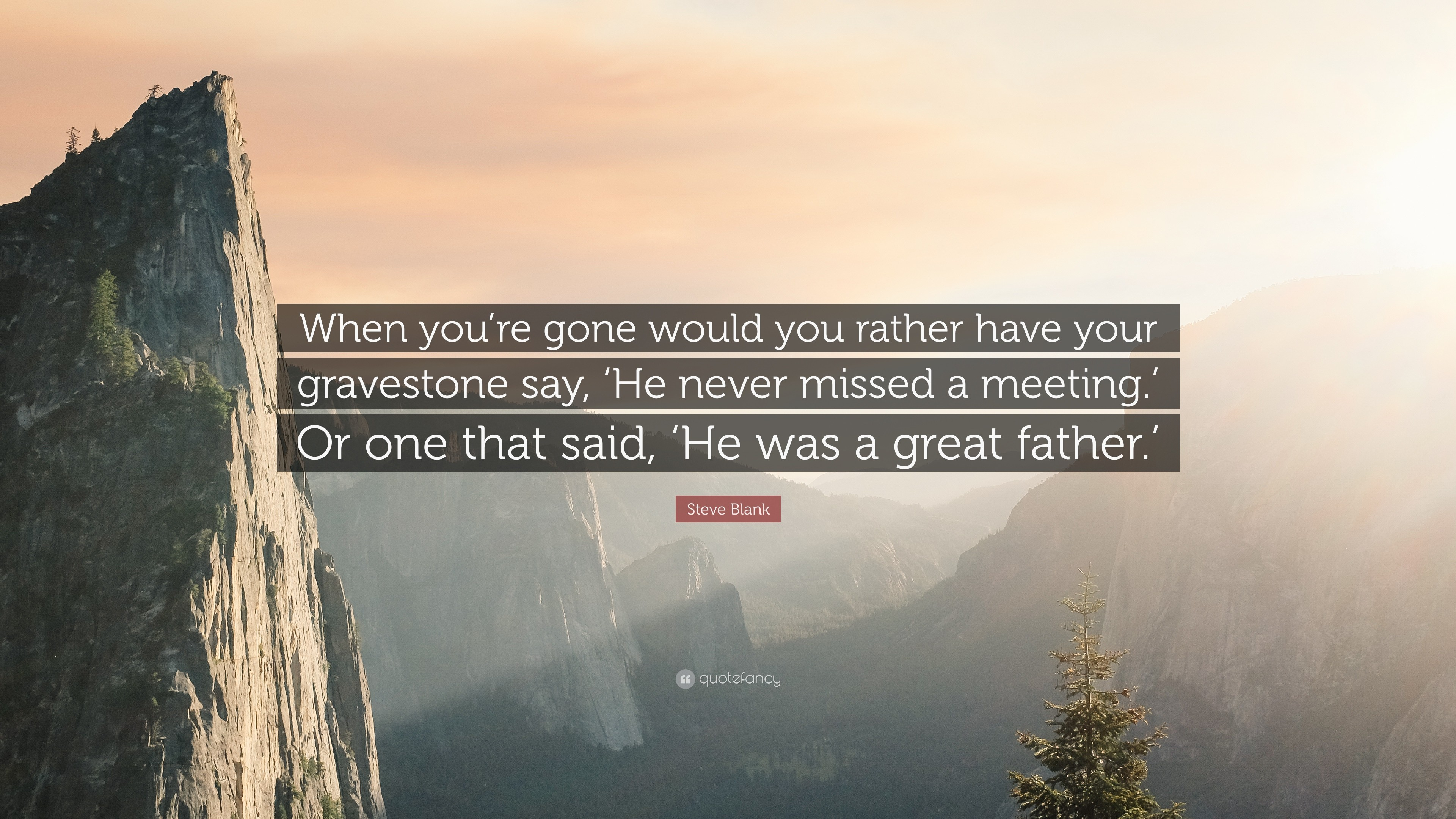"""Res: 3840x2160, Steve Blank Quote: """"When you're gone would you rather have your gravestone"""