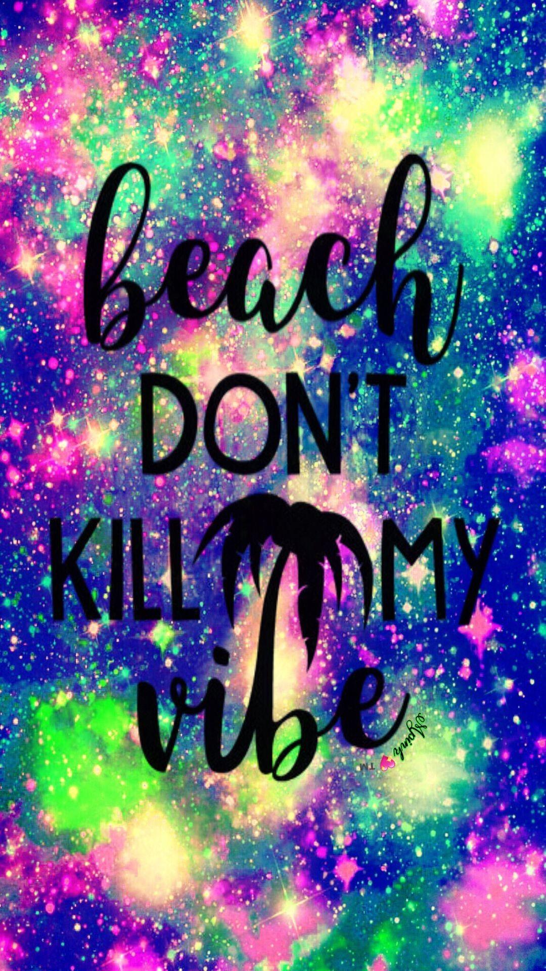 Res: 1080x1920, Beach Don't Kill My Vibe Galaxy Wallpaper #androidwallpaper  #iphonewallpaper #wallpaper #
