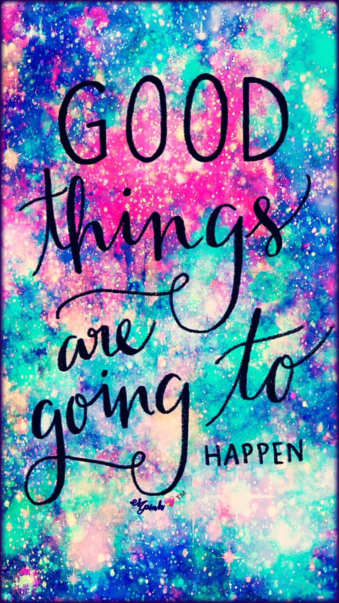 Res: 1080x1920, Good Things Are Going To Happen Galaxy Wallpaper #androidwallpaper  #iphonewallpaper #wallpaper #galaxy