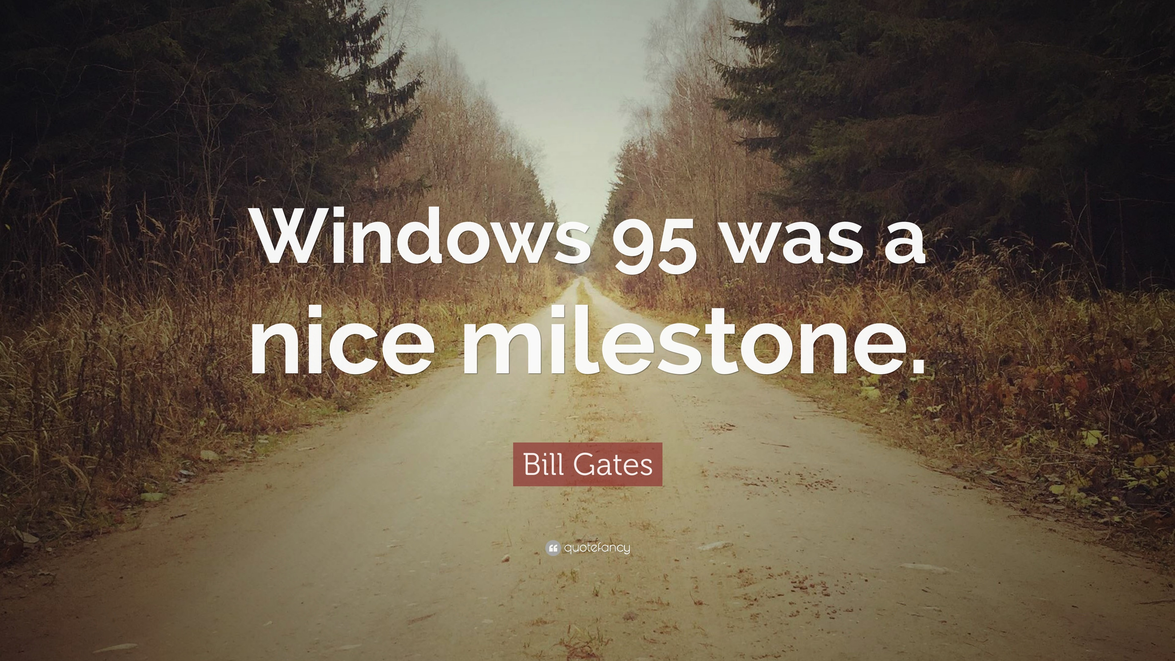 "Res: 3840x2160, Bill Gates Quote: ""Windows 95 was a nice milestone."""