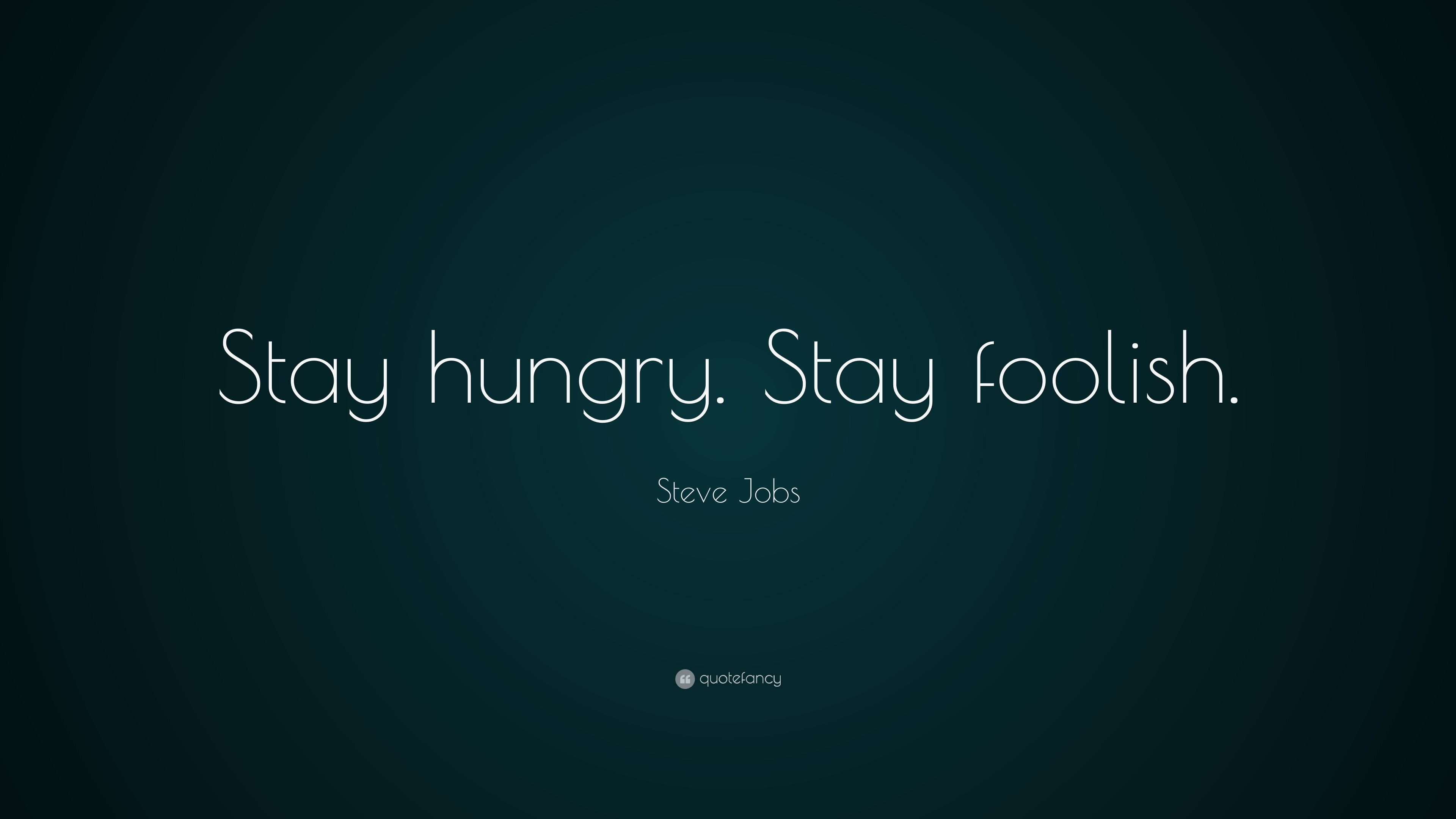"""Res: 3840x2160, Steve Jobs Quote: """"Stay hungry. Stay foolish."""""""