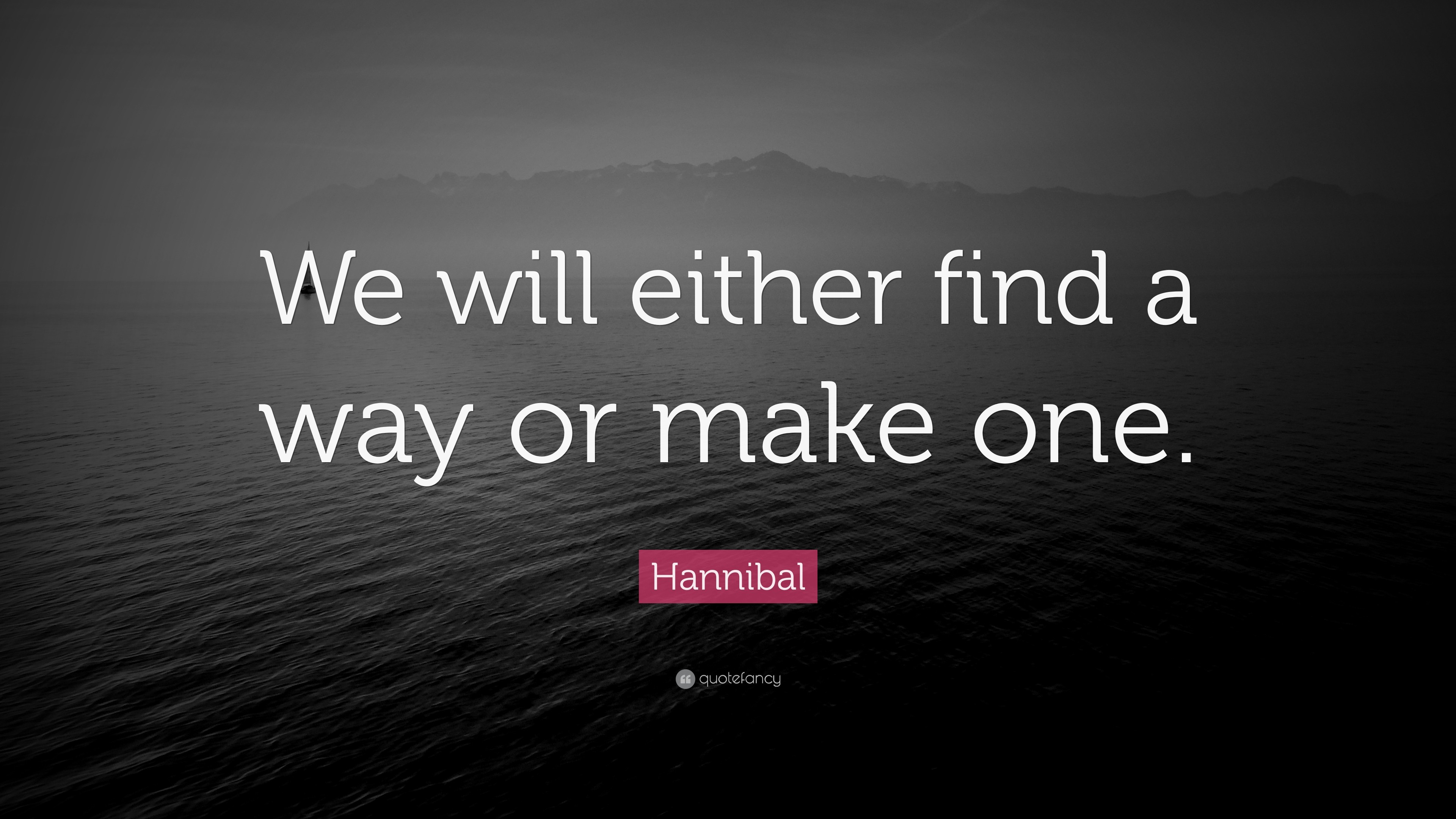 """Res: 3840x2160, Hannibal Quote: """"We will either find a way or make one."""""""