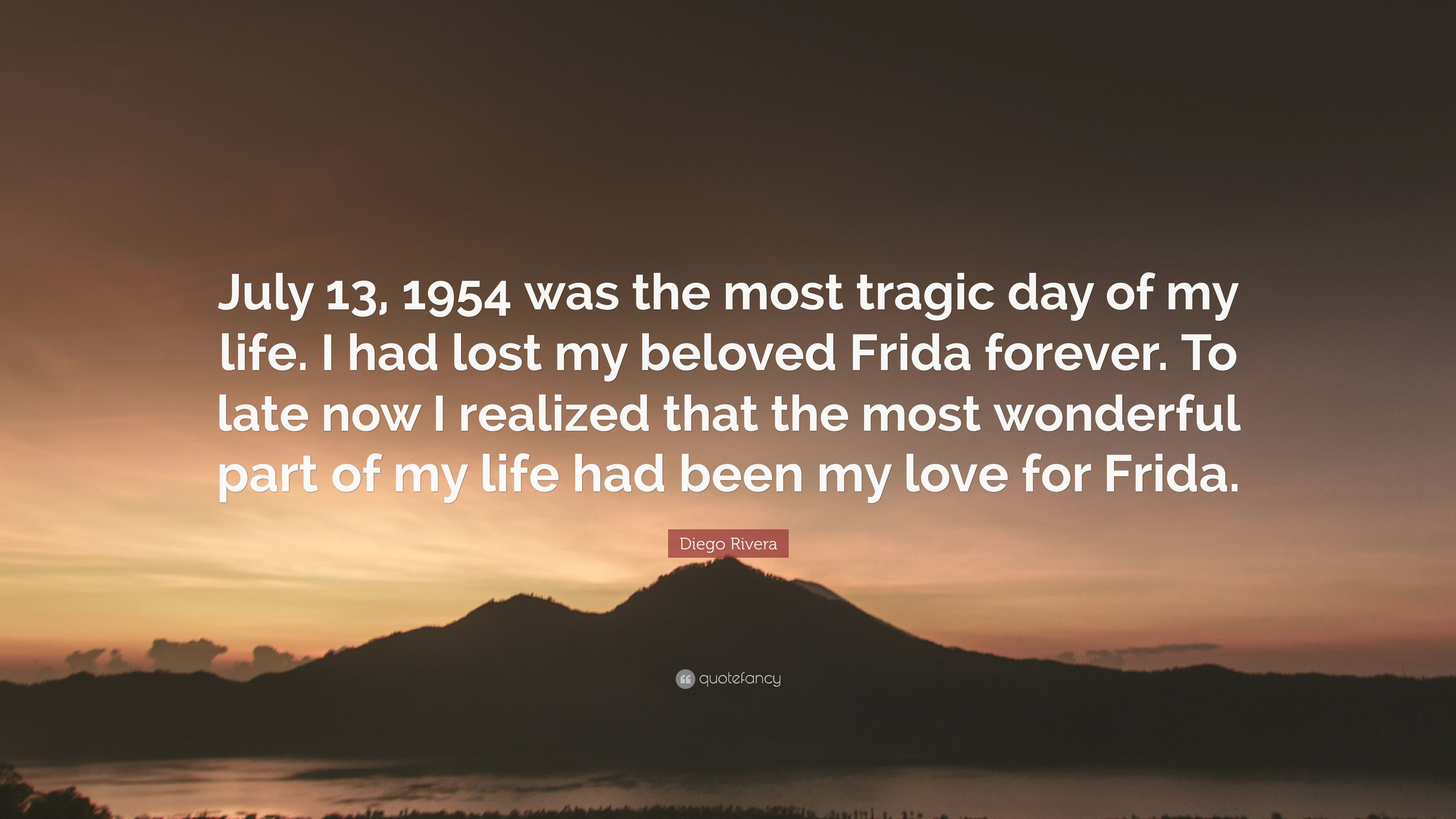 """Res: 3840x2160, Diego Rivera Quote: """"July 13, 1954 was the most tragic day of my"""