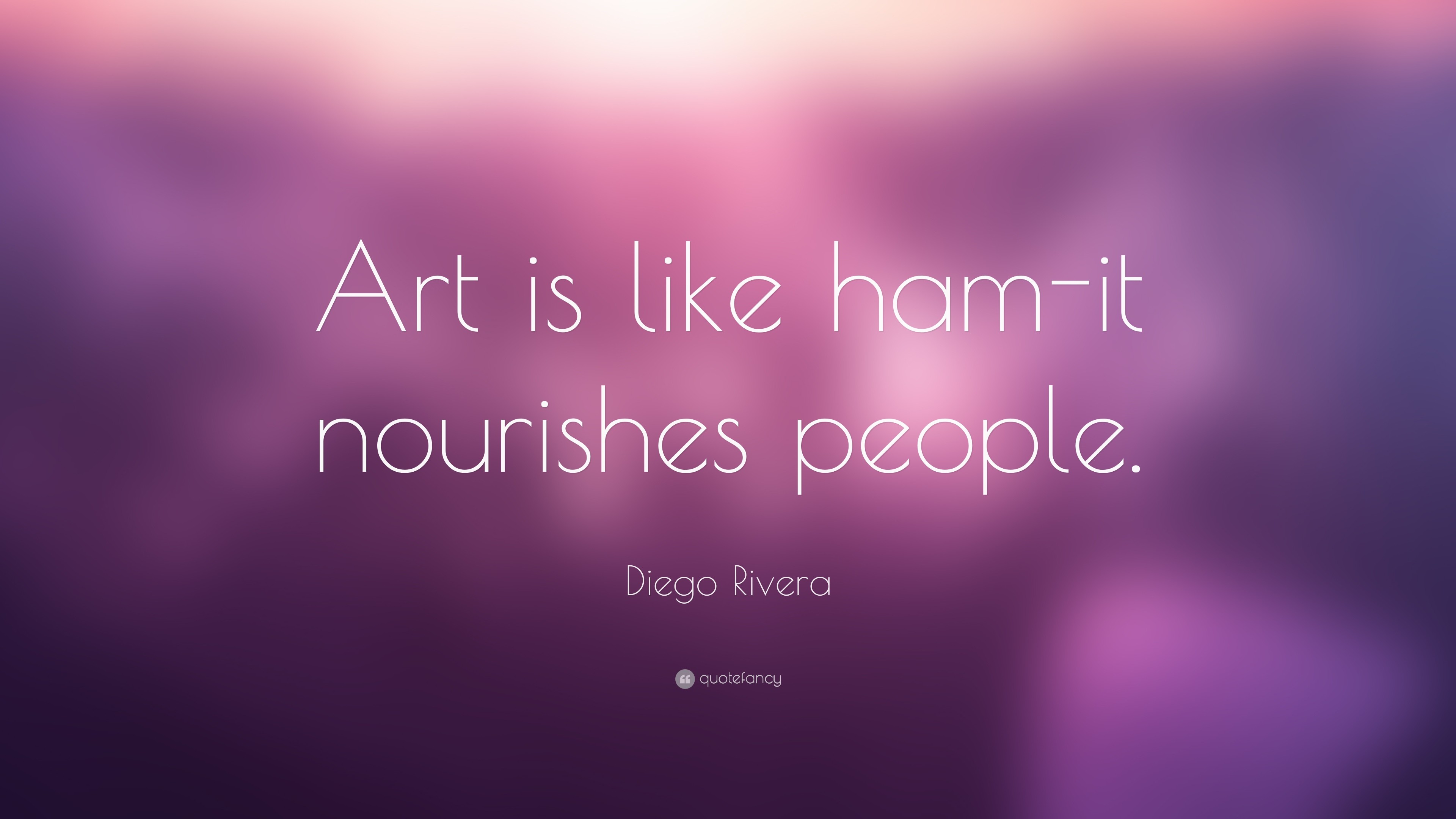 """Res: 3840x2160, Diego Rivera Quote: """"Art is like ham-it nourishes people."""""""