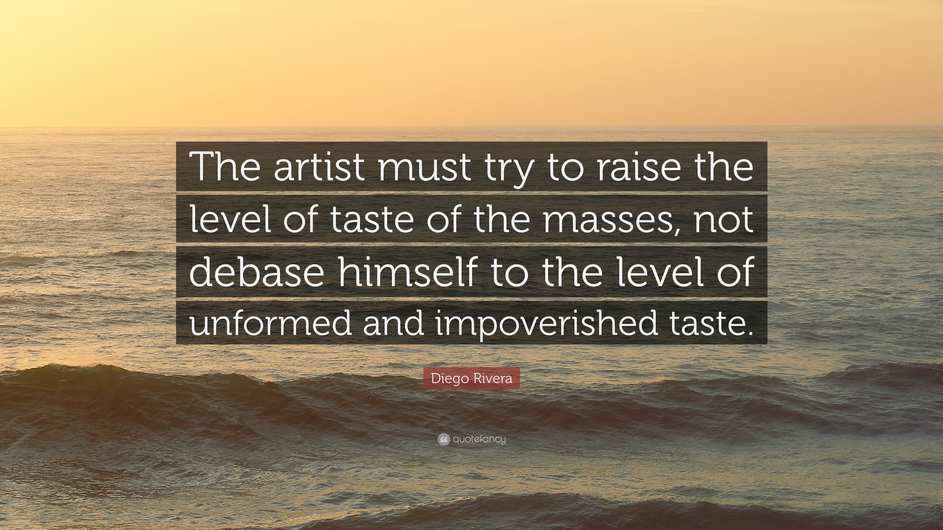 """Res: 3840x2160, Diego Rivera Quote: """"The artist must try to raise the level of taste of"""