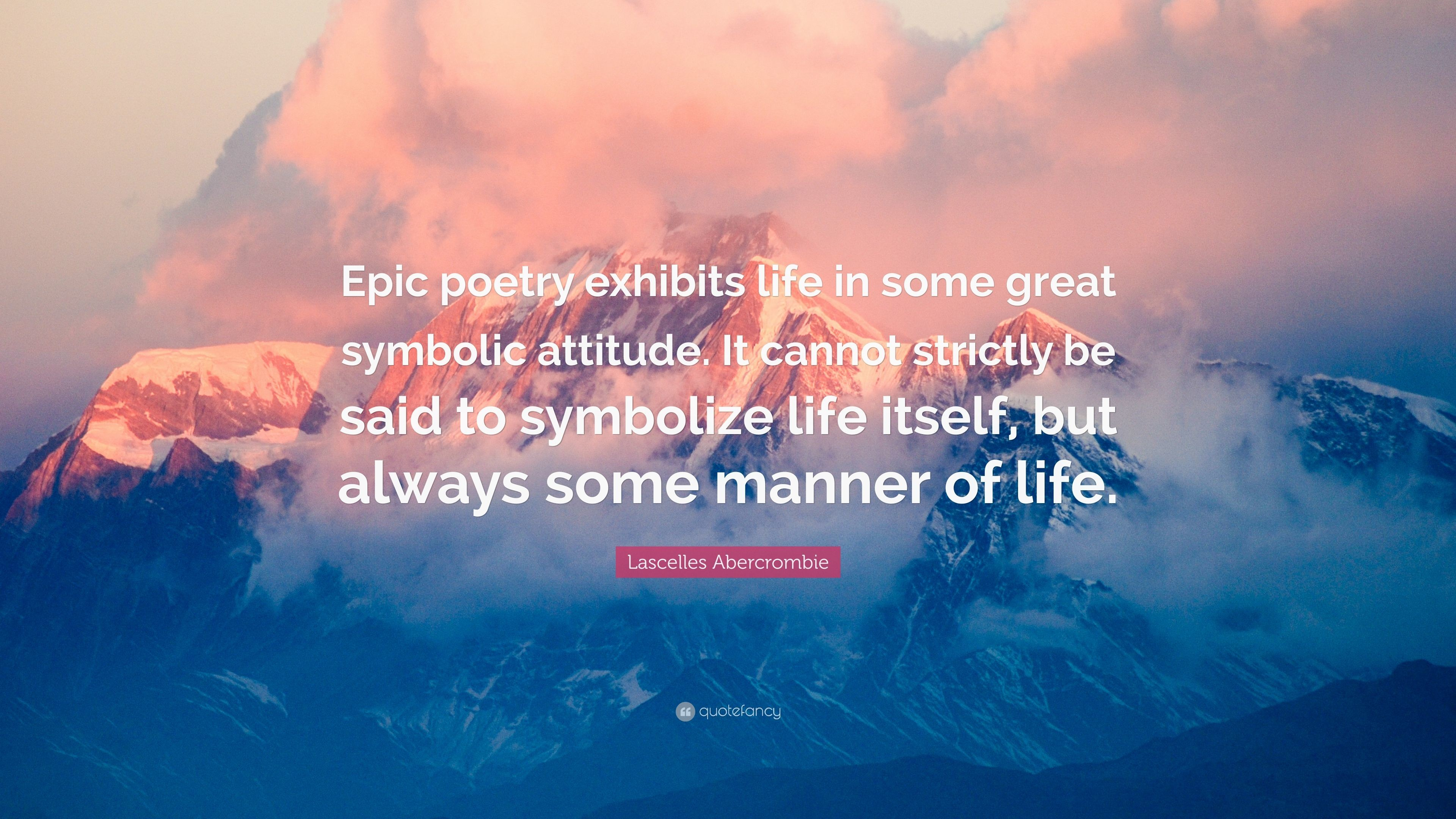 "Res: 3840x2160, Lascelles Abercrombie Quote: ""Epic poetry exhibits life in some great  symbolic attitude. It"