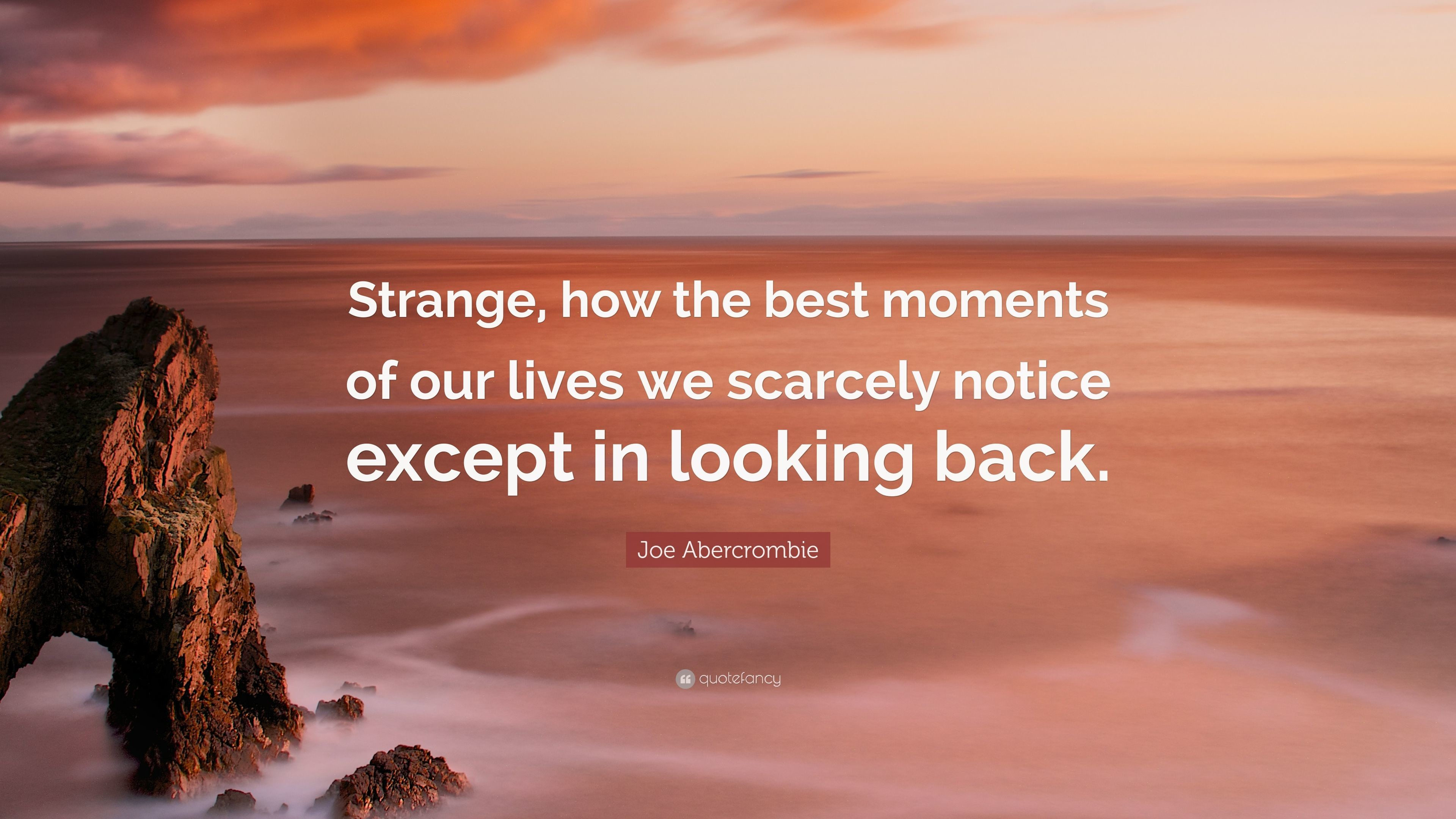 "Res: 3840x2160, Joe Abercrombie Quote: ""Strange, how the best moments of our lives we  scarcely"
