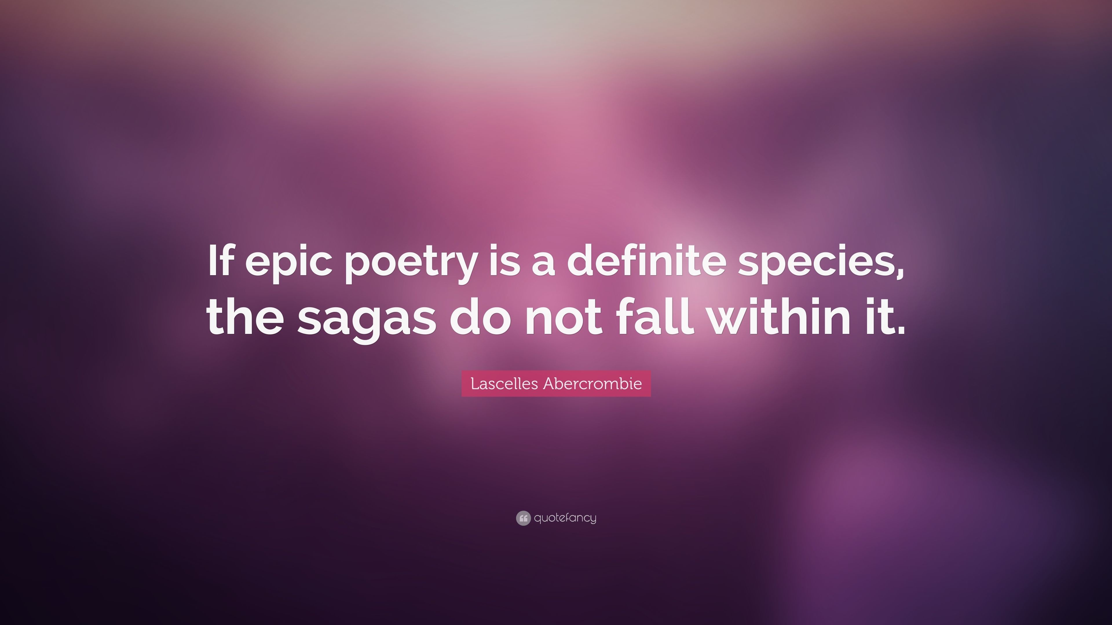 "Res: 3840x2160, Lascelles Abercrombie Quote: ""If epic poetry is a definite species, the  sagas do"