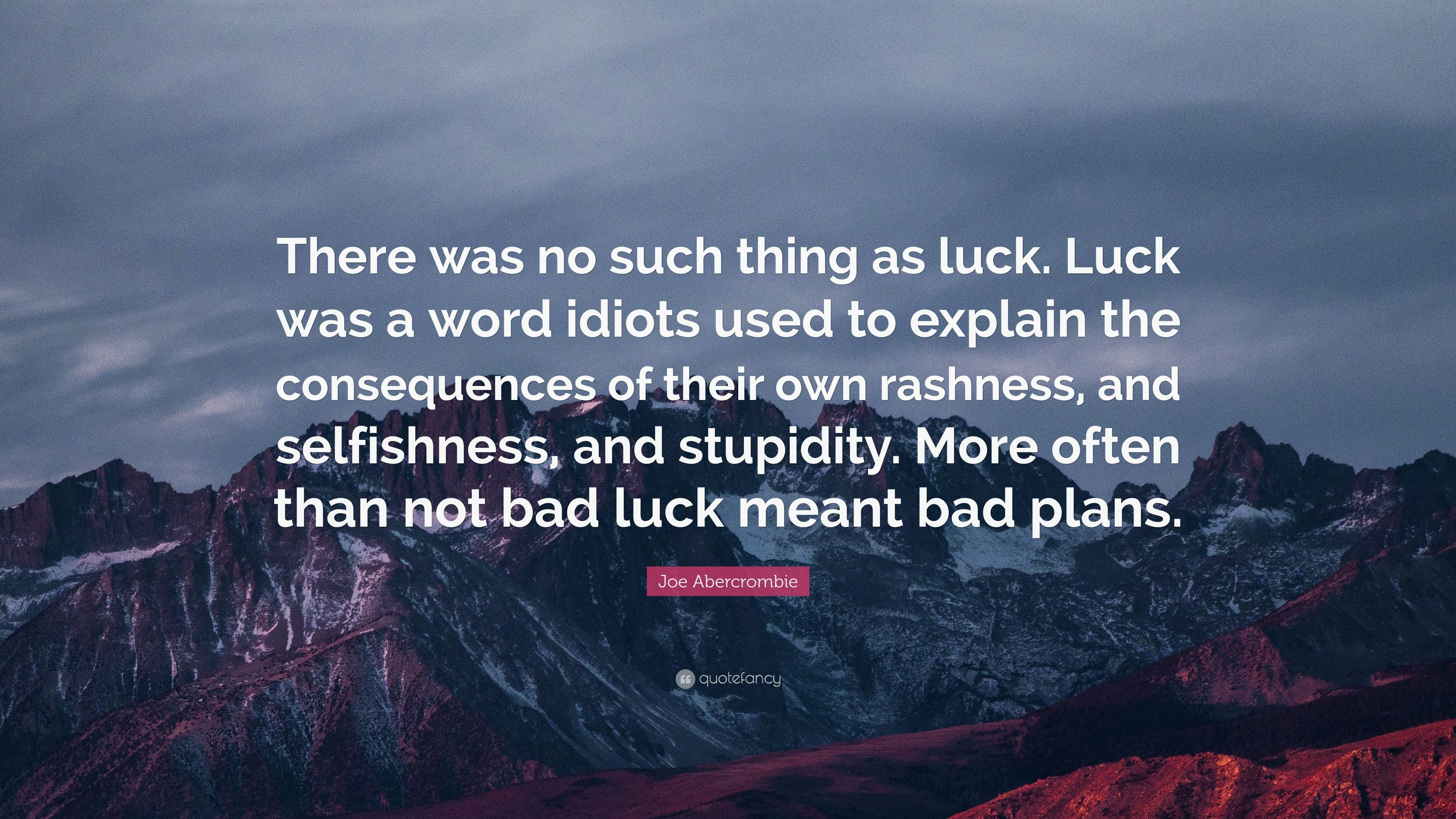 "Res: 3840x2160, Joe Abercrombie Quote: ""There was no such thing as luck. Luck was a"