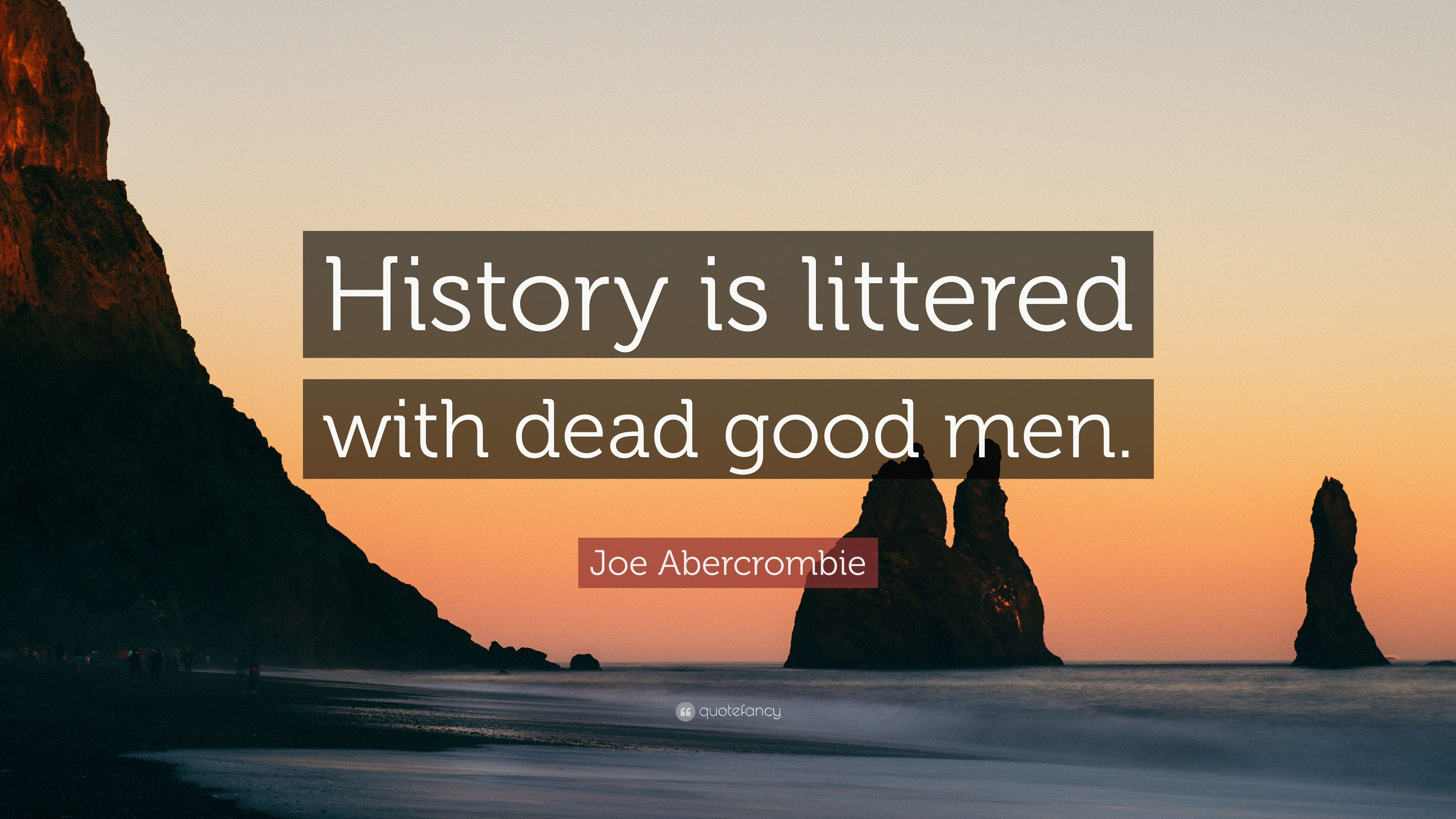"Res: 3840x2160, Joe Abercrombie Quote: ""History is littered with dead good men."""
