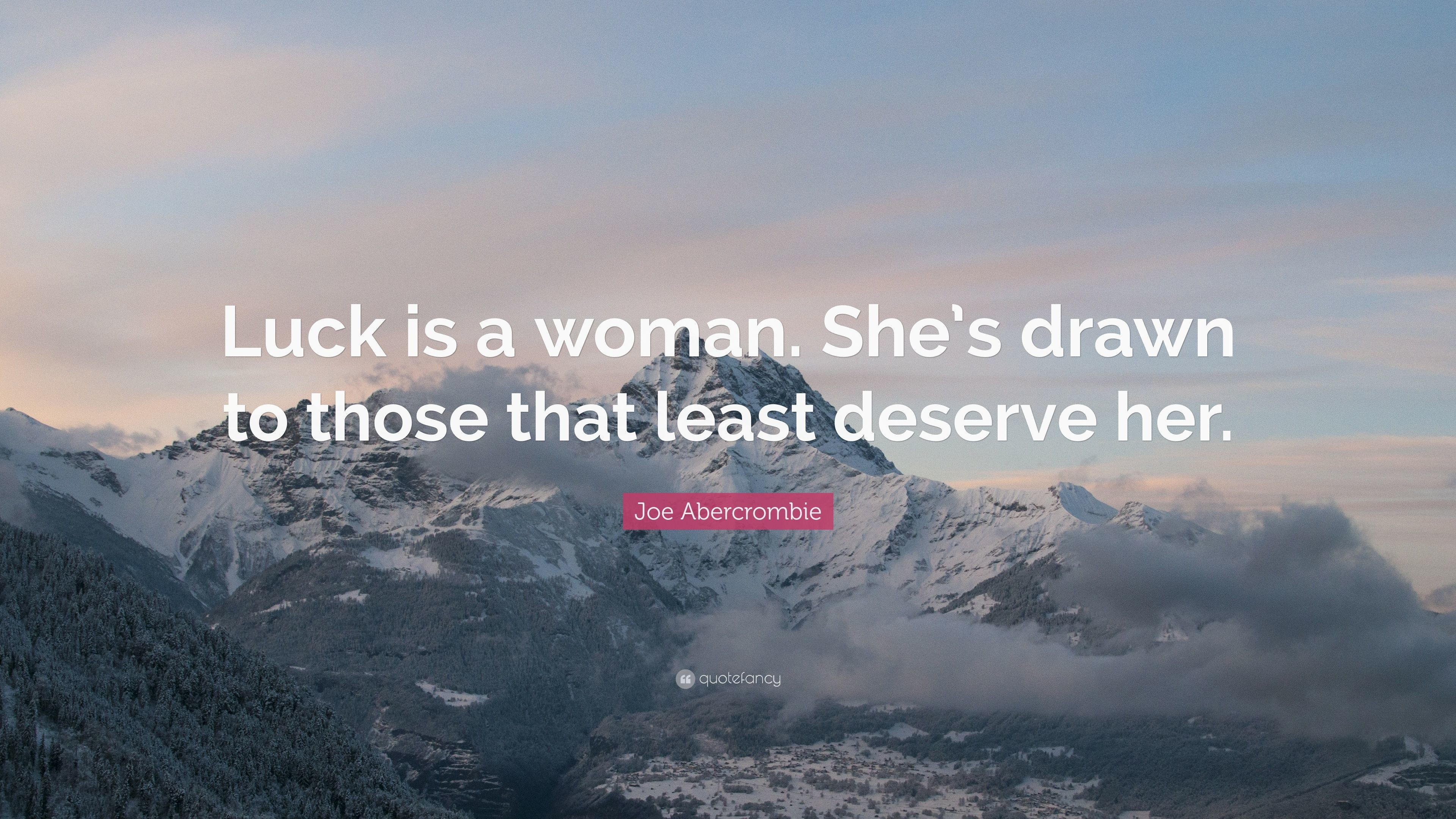"Res: 3840x2160, Joe Abercrombie Quote: ""Luck is a woman. She's drawn to those that least"