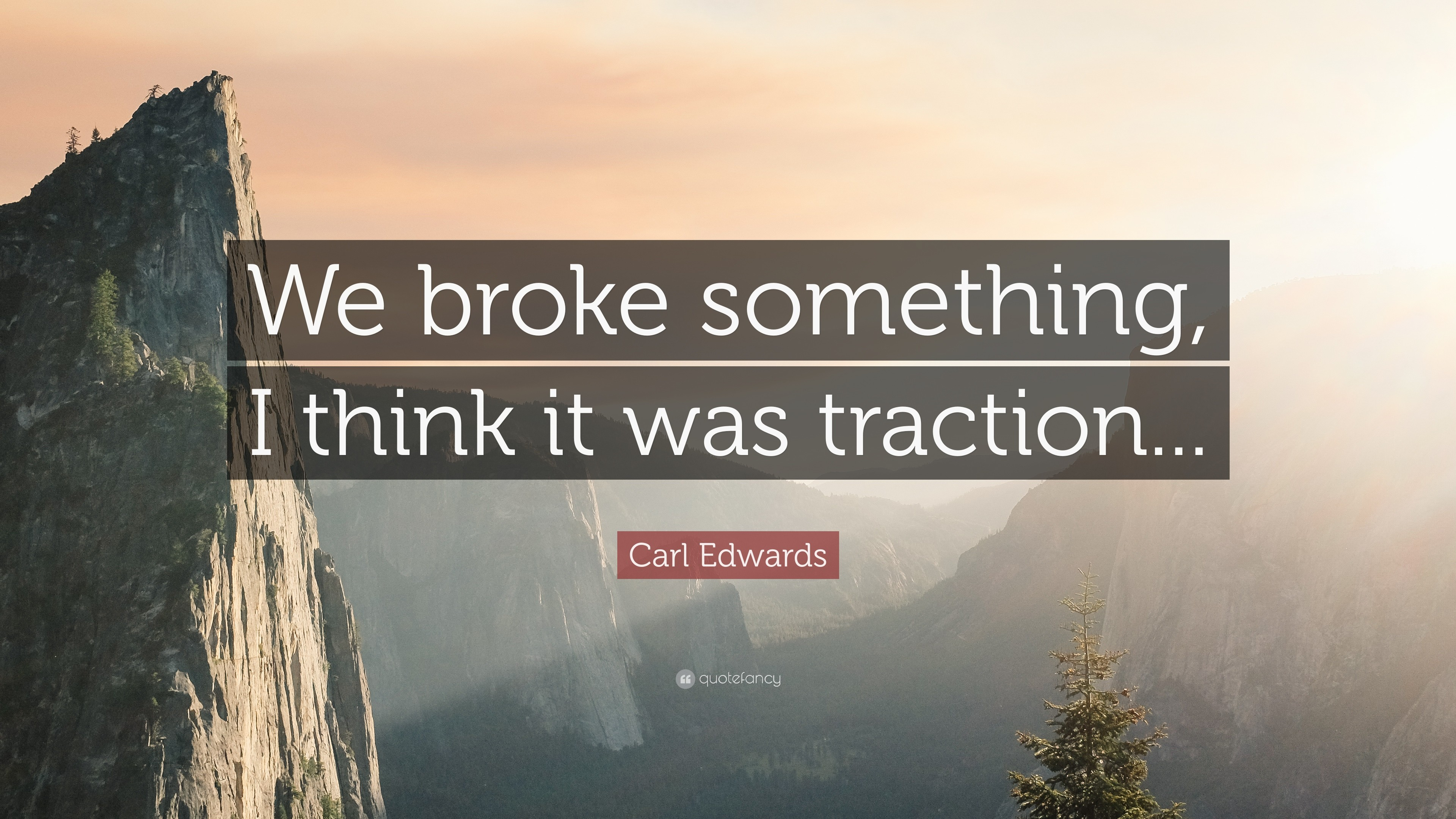 "Res: 3840x2160, Carl Edwards Quote: ""We broke something, I think it was traction."