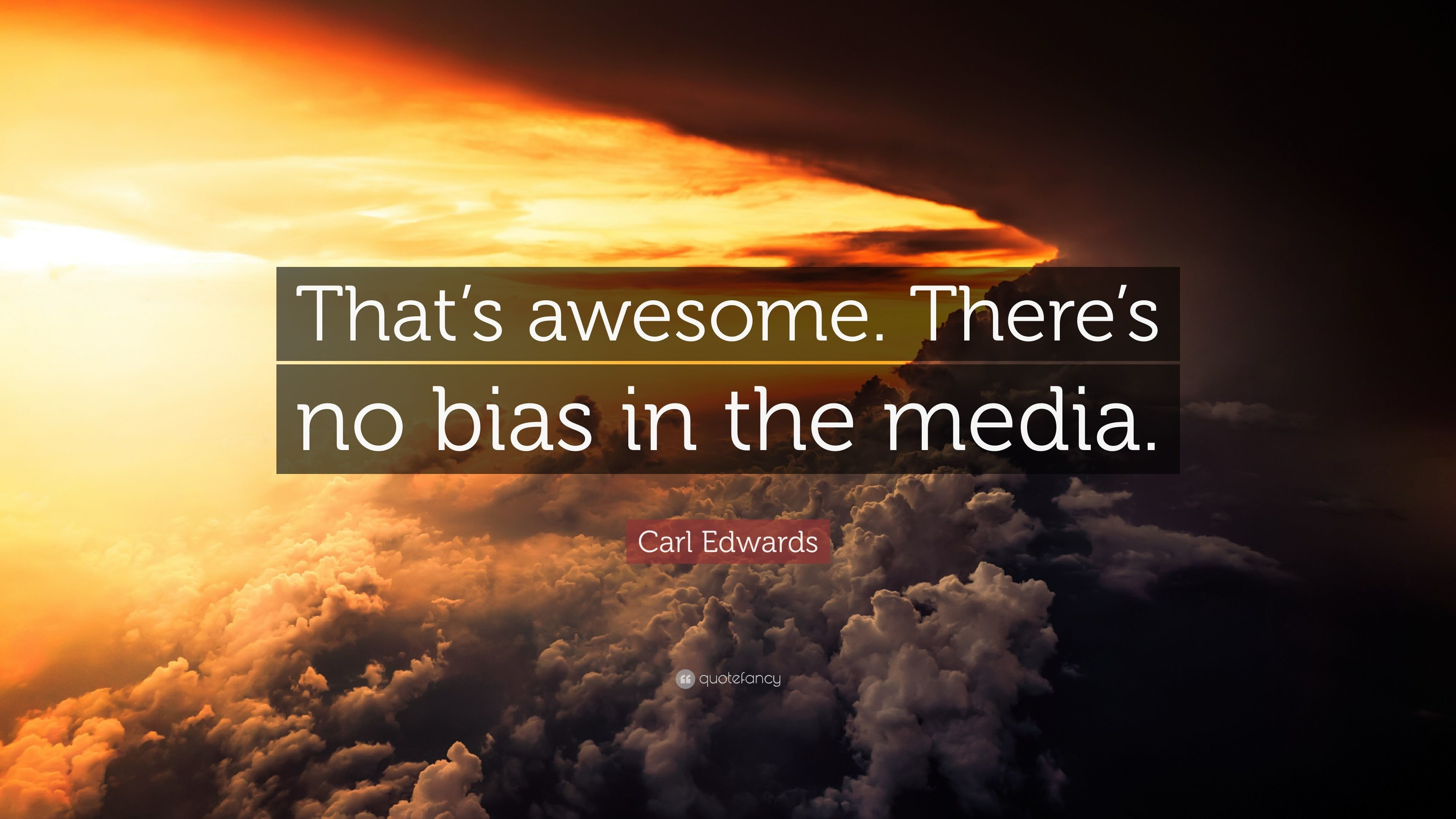 "Res: 3840x2160, Carl Edwards Quote: ""That's awesome. There's no bias in the media."""