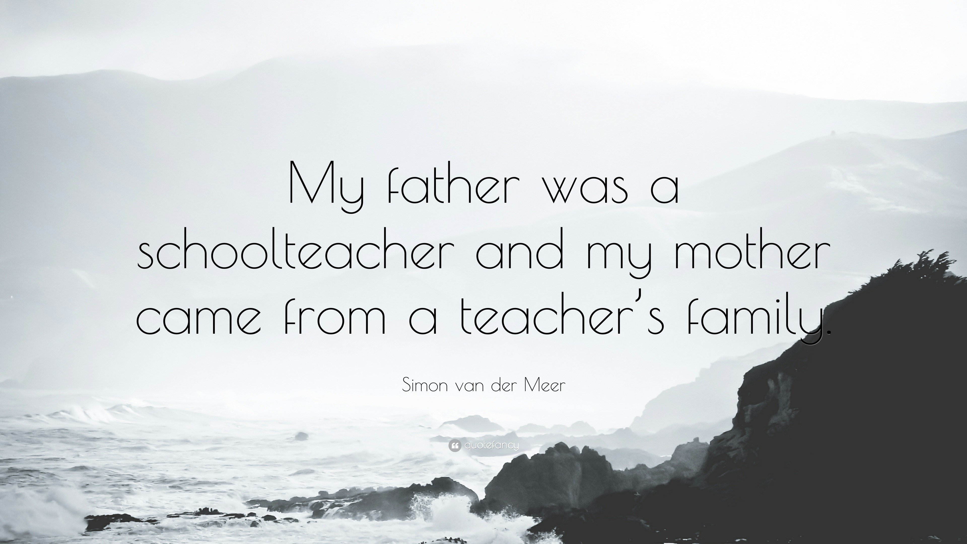 """Res: 3840x2160, 3 wallpapers. Simon van der Meer Quote: """"My father was a schoolteacher and  my mother came"""