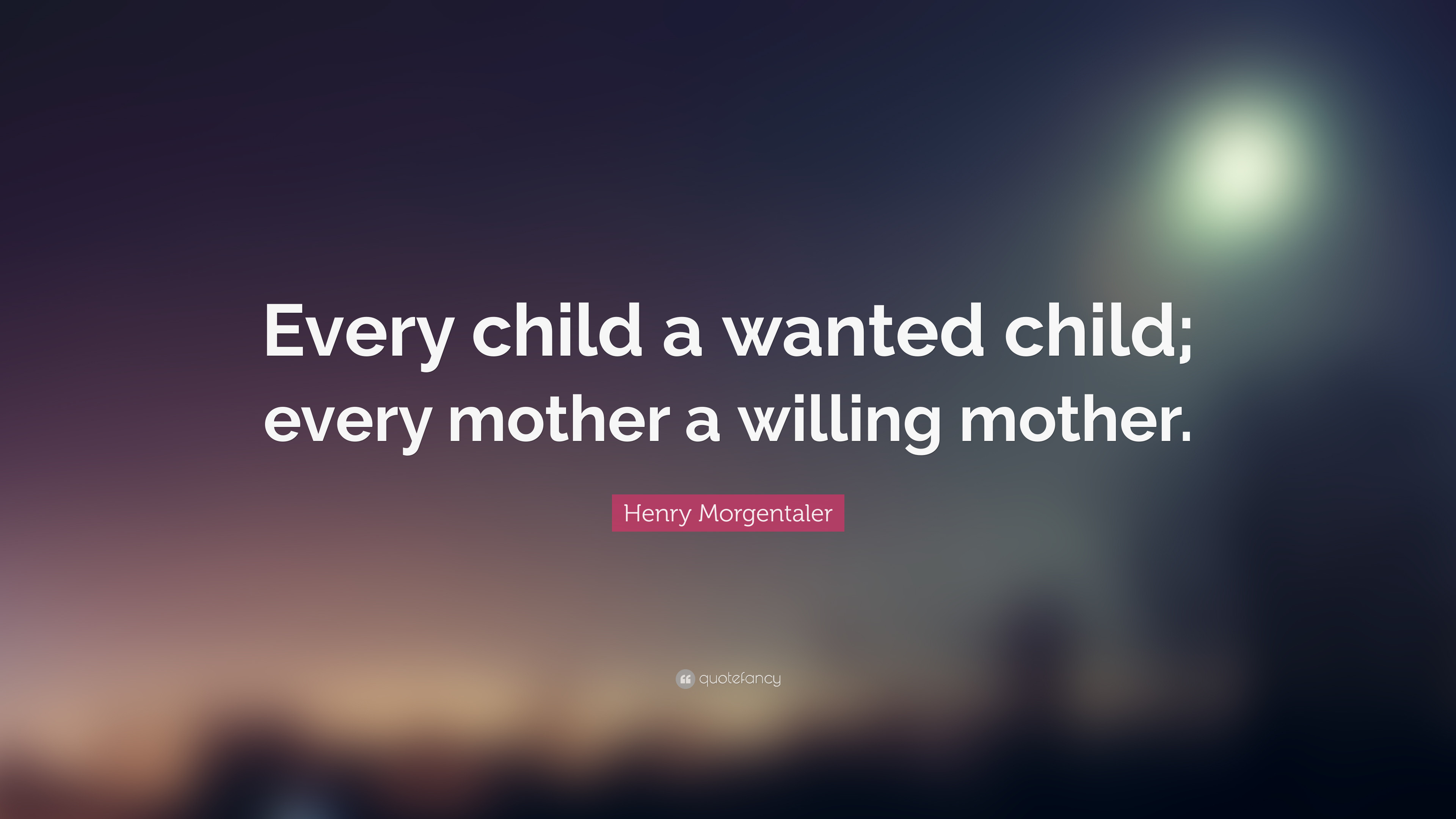 """Res: 3840x2160, 3 wallpapers. Henry Morgentaler Quote: """"Every child a wanted child; every  mother a willing mother"""