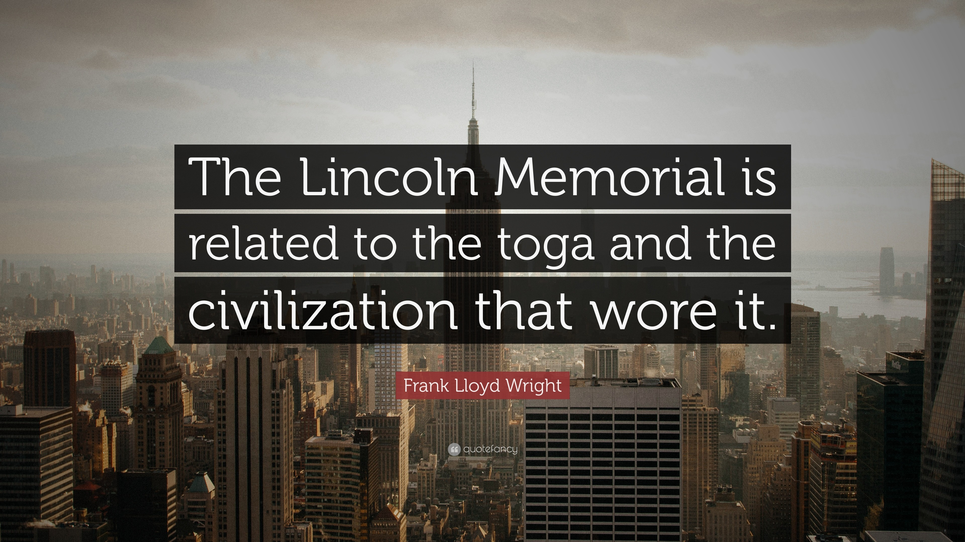 "Res: 3840x2160, Frank Lloyd Wright Quote: ""The Lincoln Memorial is related to the toga and  the"