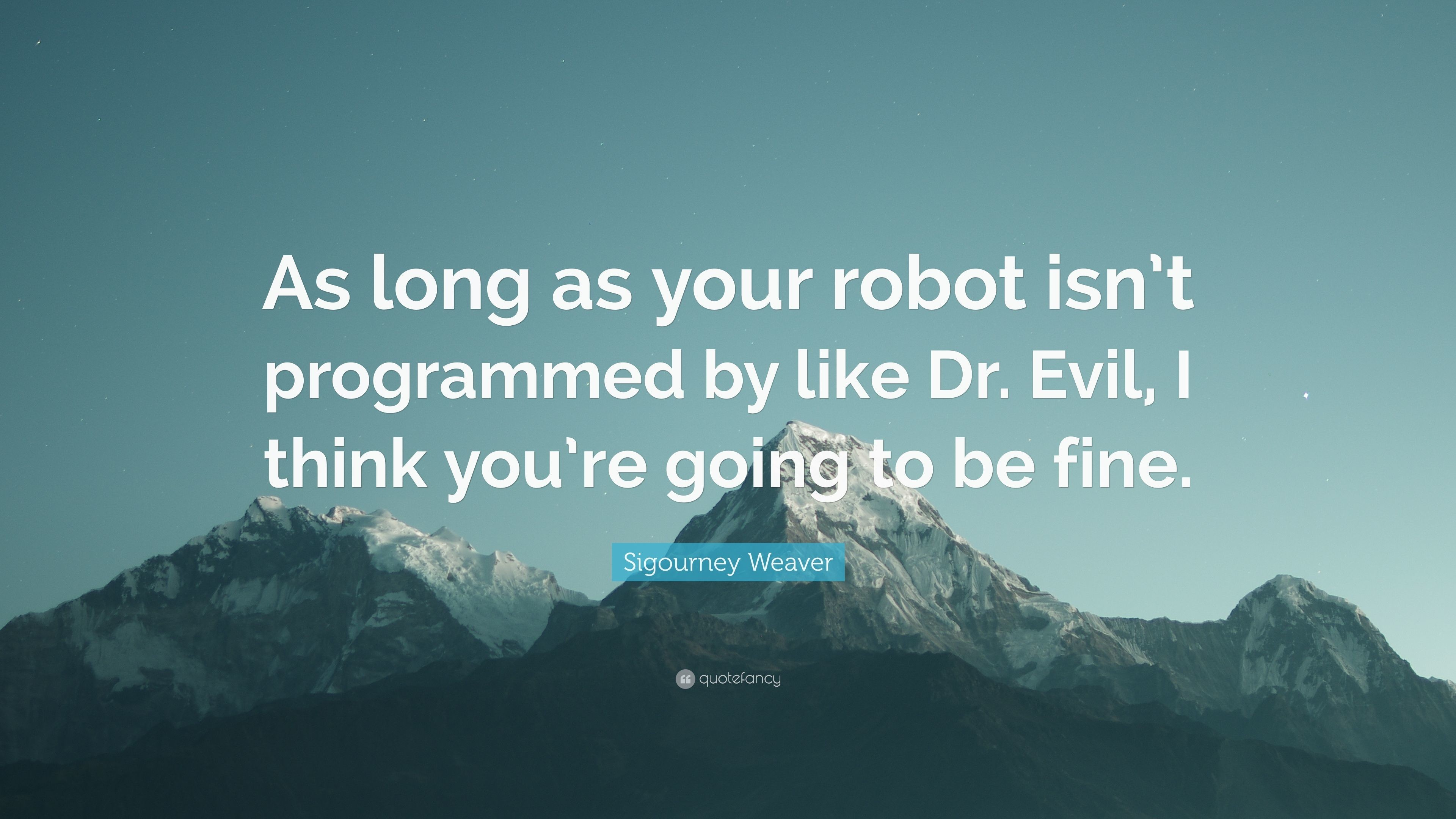 "Res: 3840x2160, Sigourney Weaver Quote: ""As long as your robot isn't programmed by like"
