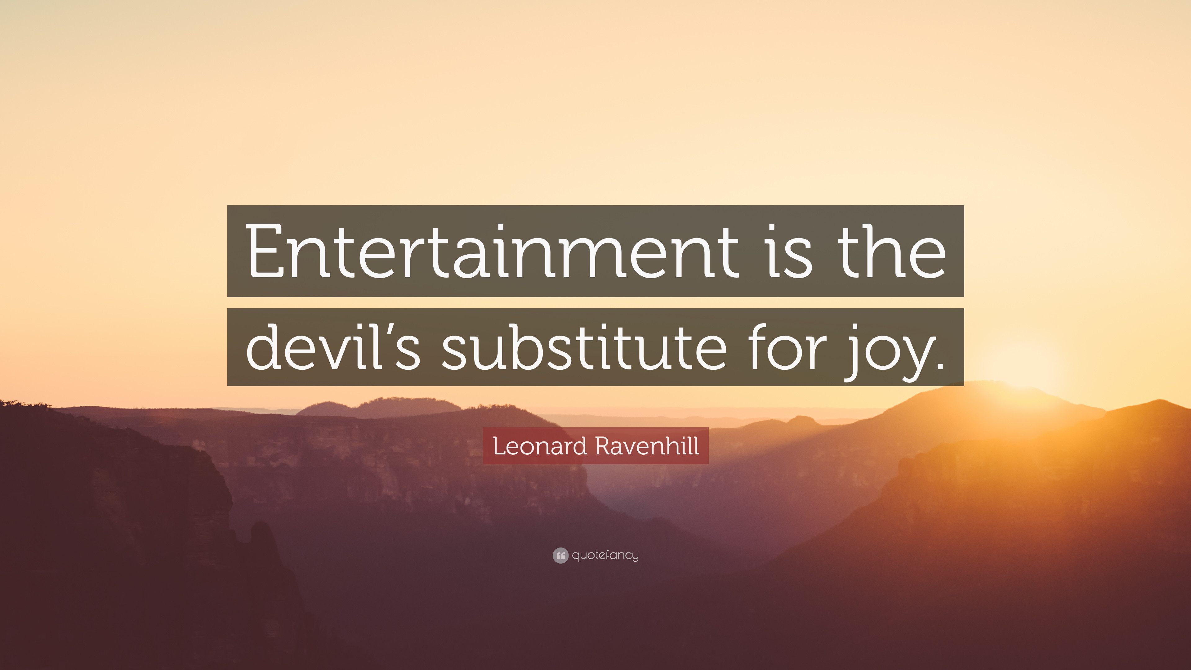 "Res: 3840x2160, Leonard Ravenhill Quote: ""Entertainment is the devil's substitute for joy."""