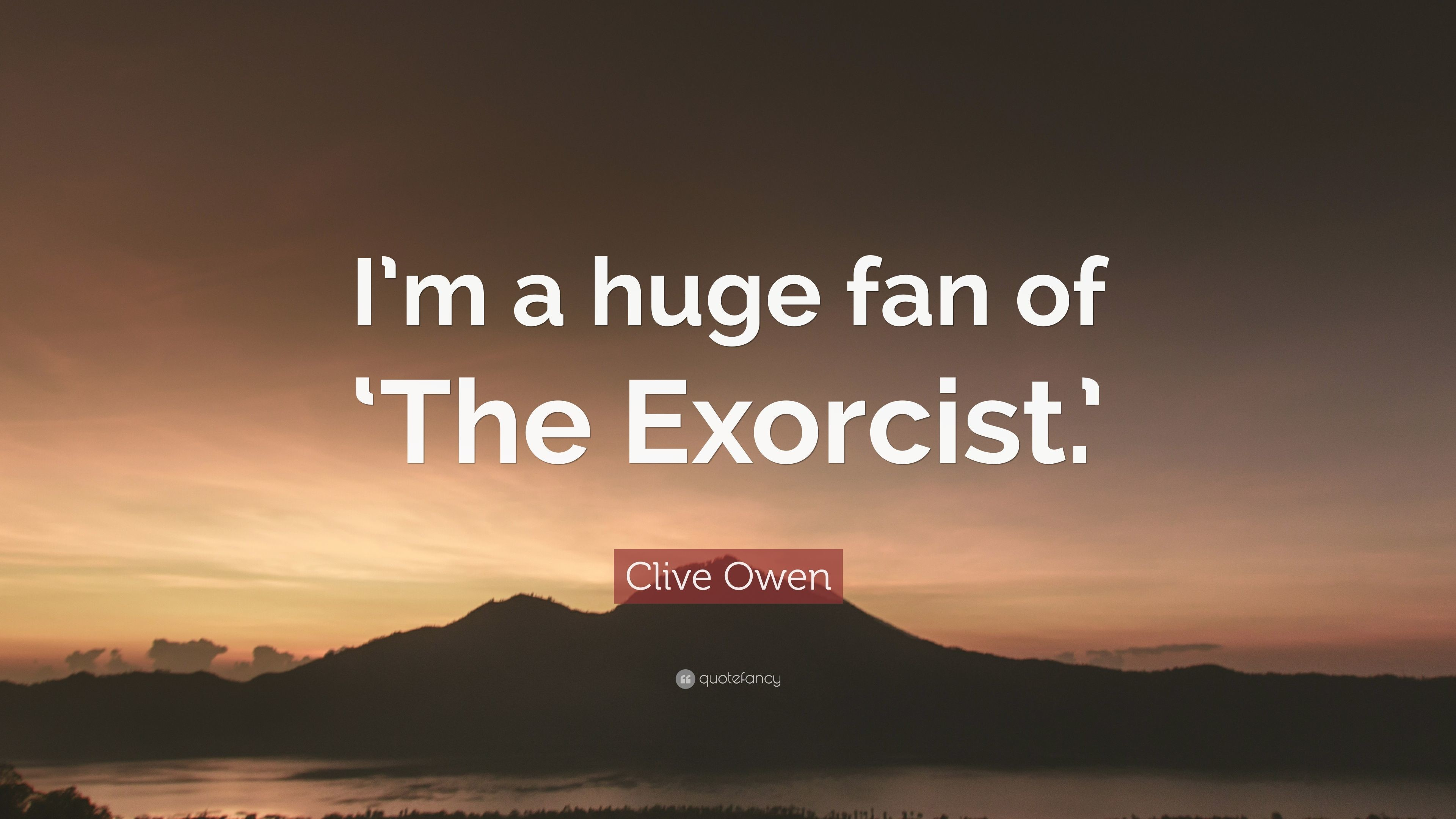 """Res: 3840x2160, Clive Owen Quote: """"I'm a huge fan of 'The Exorcist."""