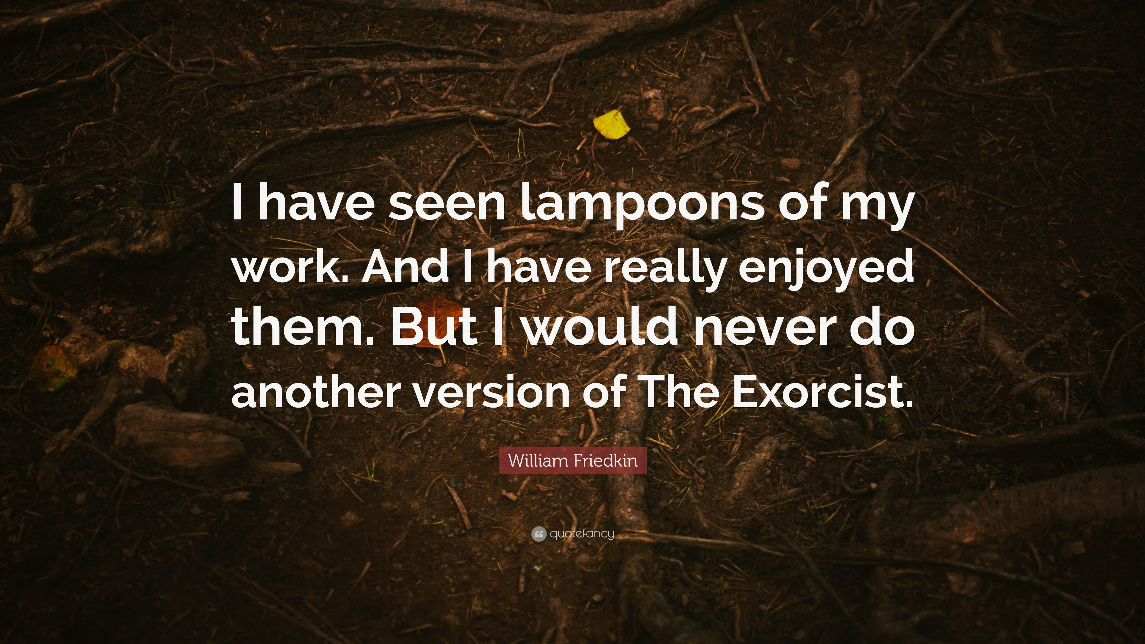 """Res: 3840x2160, William Friedkin Quote: """"I have seen lampoons of my work. And I have"""