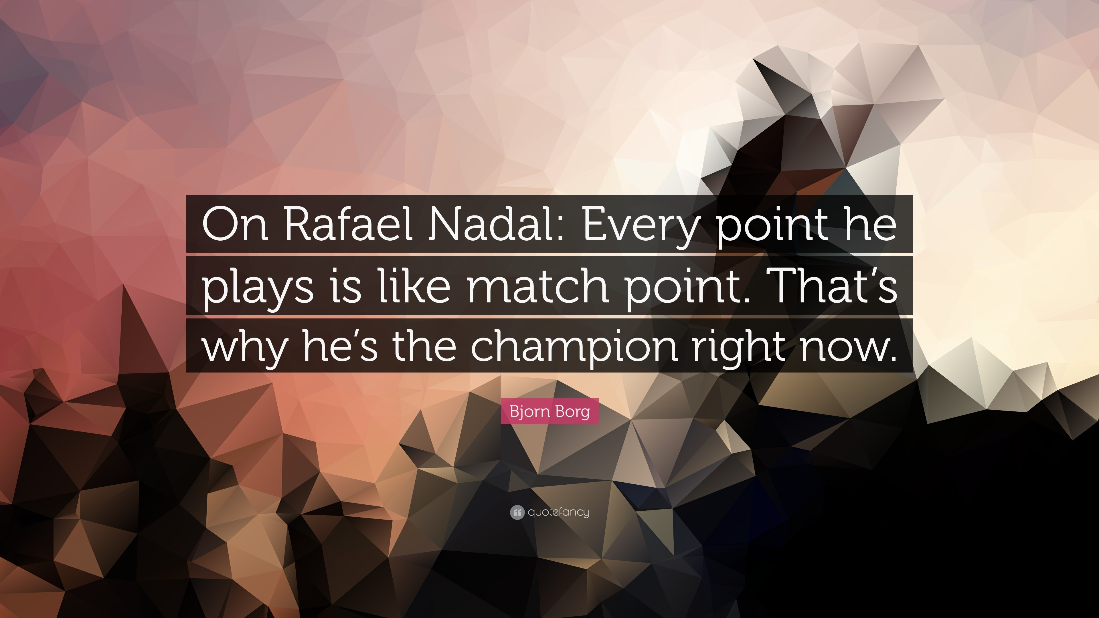 """Res: 3840x2160, Bjorn Borg Quote: """"On Rafael Nadal: Every point he plays is like match"""