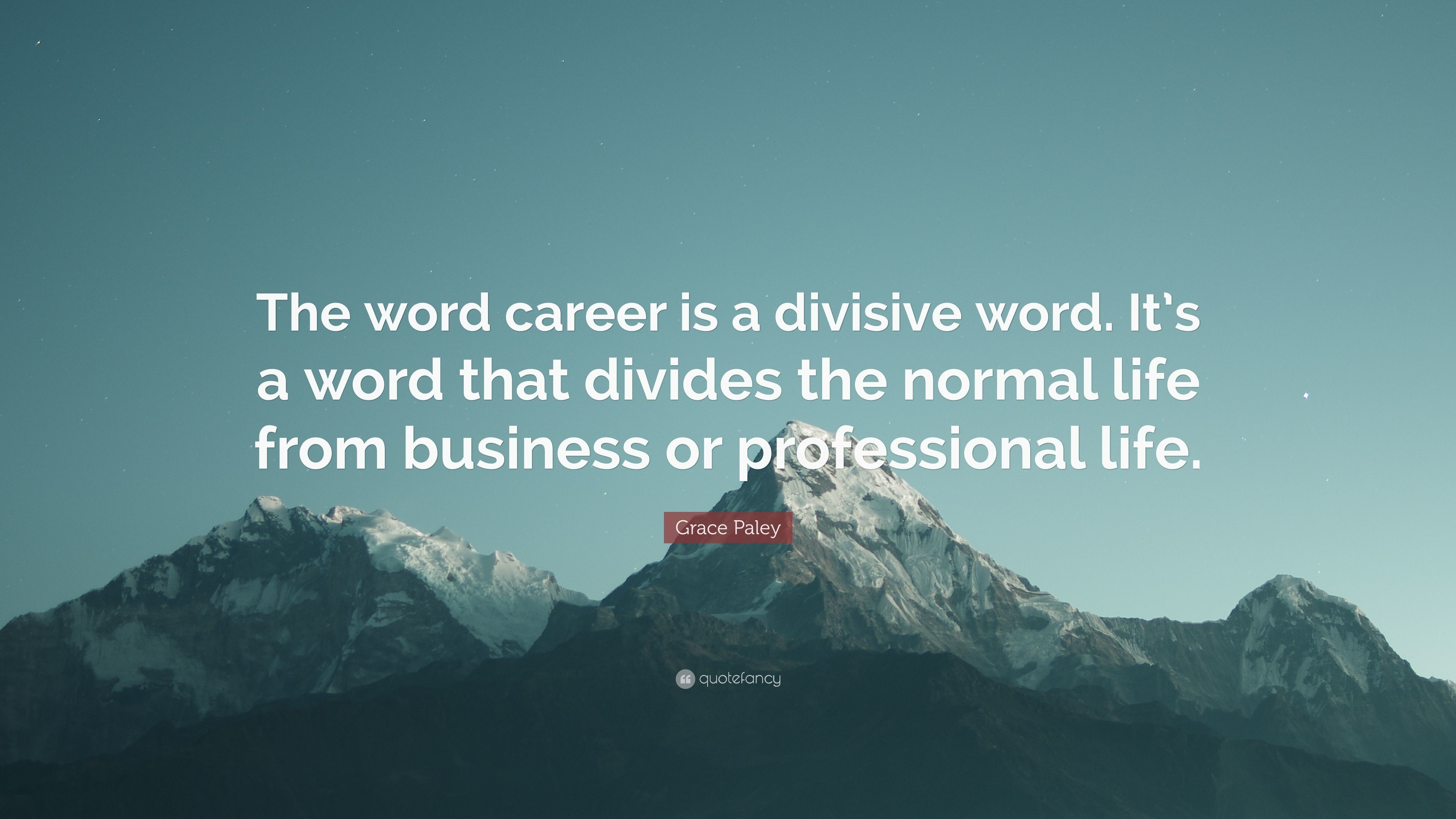 """Res: 3840x2160, Grace Paley Quote: """"The word career is a divisive word. It's a word"""