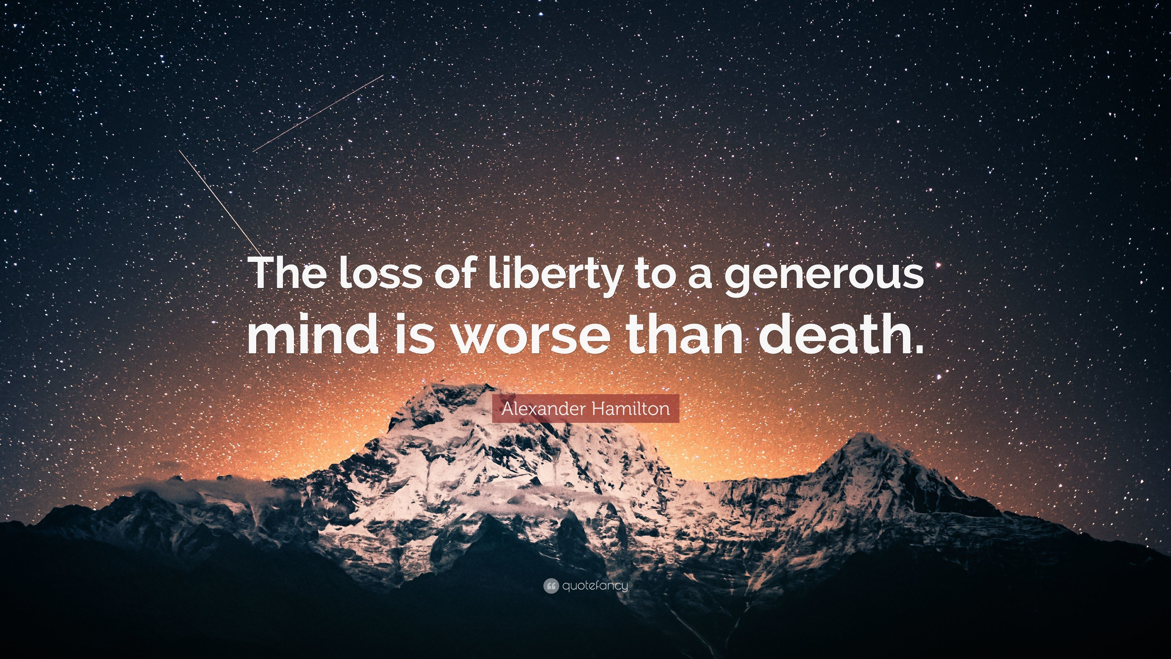 "Res: 3840x2160, Alexander Hamilton Quote: ""The loss of liberty to a generous mind is worse  than"