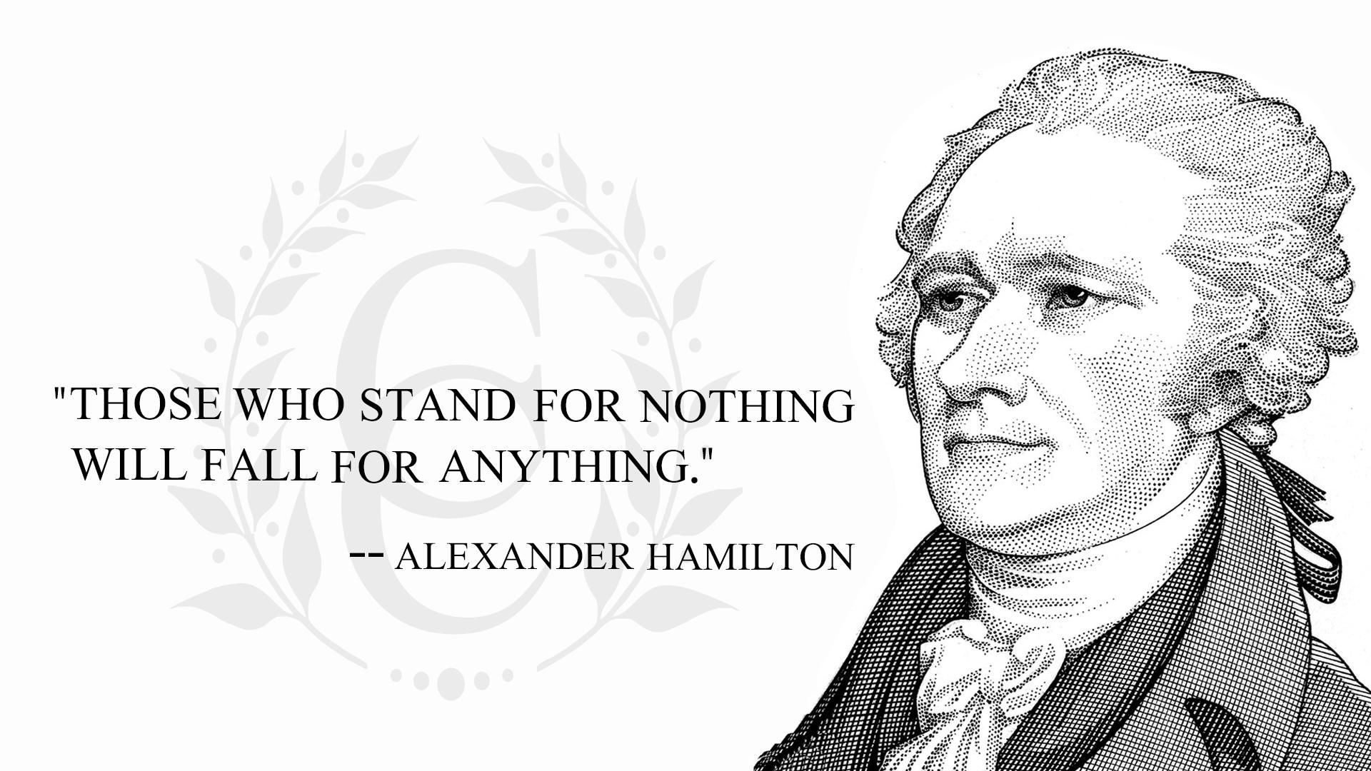 "Res: 1920x1080, ""Those who stand for nothing will fall for anything."" -- Alexander Hamilton"